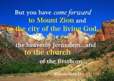 heb-12-22-23-but-you-have-come-forward-to-Mount-Zion-and-to-the-city-of-the-living-God-the-heavenly-Jerusalem...and-to-the-church-of-the-firstborn